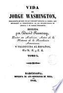 Vida de Jorge Washington, comandante en gefe de los ejercitos durante la guerra que estableció la independencia de los Estados Unidos de America y su primer presidente