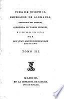 Vida de Joseph II. emperador de Alemania, traducida del Toscano, corregida en varios lugares e ilustrada con notas por Don Juan Manuel Hernandez Cubilano