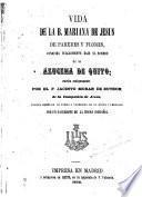 Vida de la b. Mariana de Jesus de Paredes y Flores, conocida vulgarmente bajo el nombre de la Azucena de Quito, variada y corregida por un sacerdote [F. Gonzalez Cumplido].