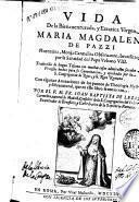 Vida de la bienaventurada Maria Magdalena de Pazzi, florentina, monja carmelita obseruante ...