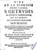 Vida de la gloriosa virgen, y abadesa S. Getrudis de Eyslevio Manspheldense de la orden ... San Benito