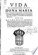 Vida de la Infante Doña Maria Hija del Rey Manoel, Fundadora de la insigne Capilla mayor del Conv. de N. Señora de la Luz