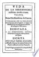 Vida de la serenissima señora doña Ivana Valois, reina christianissima de Francia, fundador de la Religion de la Anunciata de la Virgen N.S., sujeta à la Orden de San Francisco de la Regular Observancia