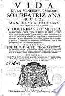Vida de la venerable madre sor Beatriz Ana Ruiz ... y doctrinas o mistica simbolico-practica