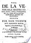 Vida de la Venerable Madre Soror Isabel Cifra, fvndadora de la Casa de la Edvcacion de la Civdad de Mallorca