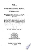 Vida de Miguel de Cervantes Saavedra ... illustrada con varias noticias y documentos ineditos, pertenecientes a la historia y literatura de su tiempo. Publica la la Real Academia Espanola