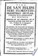 Vida de S. Felipe Neri Florentin, Presbitero secular fundador de la Congregación del Oratorio, recogida de los procesos de su canonización