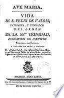Vida de S.Felix de Valois,Patriarca y Fundador del orden de la SS.Trinidad,redención de cautivos...
