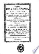 Vida de s. Geronimo recopilada de la que escrivio el r.mo p.fr. Joseph de Siguenza, prior que gue del monasterio de San Lorenzo el Real del Escorial, por el r.p.fr. Lucas de Alaejos, prior asimismo de dicho real monasterio. ..