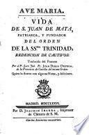 Vida de S. Juan de Mata, patriarca, y fundador del orden de la Ssma. Trinidad, redencion de cautivos