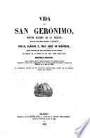 Vida de San Geronimo, doctor maximo de la Iglesia, sacada de sus obras ... Segunda edicion