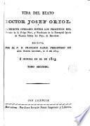 Vida del beato doctor Josef Oriol, sacerdote operario entre los primitivos del Oratorio de S. Felipe Neri ...