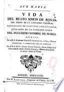 Vida del Beato Simon de Roxas, del orden de la Santisima trinidad Redencion..., escrita por el R.P. predicator general Fr. Francisco de la vega y Toraya ... aumentada ... por el R.P.M Fr. Antonio Gaspar Vermejo,...