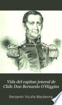 Vida del capitan jeneral de Chile Don Bernardo O'Higgins