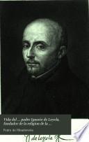 Vida del ... padre Ignacio de Loyola, fundador de la religion de la Compañía de Jesus