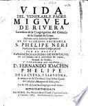 Vida del ... Padre Miguel de Rivera, ... ilustrada con las sentencias espirituales de ... S. Phelipe Neri, etc