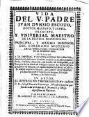 Vida del V. Padre Juan Dunsio Escoto, doctor mariano, y subtil. Principe, y universal maestro de la escuela franciscana ...