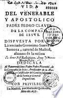 Vida del venerable y apostolico Padre Pedro Claver de la Compan̂ia de Jesus...