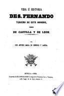 Vida é historia de S. Fernando, tercero de este nombre, rey de Castilla y de Leon