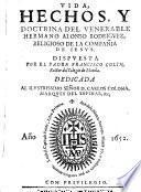 Vida, hechos, y doctrina del venerable hermano Alonso Rodriguez, religioso de la Compañía de Iesus