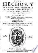 Vida, hechos y doctrina del venerable Hermano Alonso Rodriguez, religioso de la compania de Jesus
