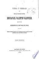 Vida i obras del ... don Rafael Valentín Valdivieso, segundo arzobispo de Santiago de Chile