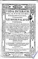 Vida interior del ilustrissimo, excelentissimo, y venerable señor D. Juan de Palafox y Mendoza...