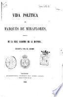 Vida política del Marqués de Miraflores, individuo de la Real Academia de la historia