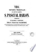 Vida virtudes y maravillas del santo del Sacramento S.Pascual Bailon
