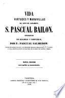 Vida, virtudes y maravillas del Santo del Sacramento S. Pascual Bailon ... Nueva edicion ... aumentada