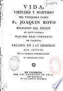 Vida, virtudes y martirio del venerable Padre... Fr. Joaquin Royo, del Ord. de Santo Domingo... convento de Valencia, sacada de las memorias... de Propaganda Fide