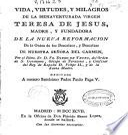 Vida, virtudes y milagros de la bienaventurada Virgen Teresa de Jesus madre y fundadora de la nueva reformacion de la orden de los Descalzos, y Descalzas de Nuestra Señora del Carmen