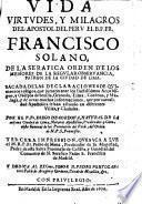 Vida, virtudes, y milagros del Apostol del Peru el B.P. Fr. Francisco Solano, de la seráfica Orden de los Menores de la Regular Obseruancia, patron de la ciudad de Lima