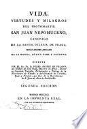 Vida, virtudes y milagros del protomartir San Juan Nepomuceno ...