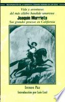 Vida y aventuras del más célebre bandido sonorense, Joaquín Murrieta