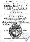 Vida y elogio de Doña Catalina de Mendoza, fundadora del Colegio de la Compañia de Iesus de Alcalá de Henares