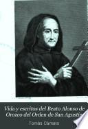 Vida y escritos del Beato Alonso de Orozco del Orden de San Agustín