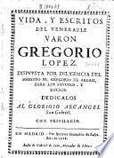 Vida y escritos del venerable varon Gregorio Lopez
