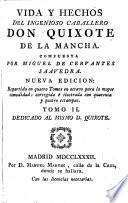 Vida y Hechos del Ingenioso Caballero Don Quixote de la Mancha ... Nueva edicion ... corregida é ilustrada con quarenta y quatro estampas