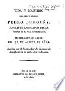 Vida y martirio del siervo de Dios Pedro Burguñy, escrita por el postulador de la causa de beatificacion de dicho siervo de Dios
