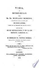 Vida y memorias del Dr Mariano Moreno, ... Secretario de la junta de Buenos Ayres, con una idea de su revolucion, y de la de Mexico Caracas, etc