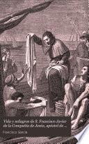 Vida y milagros de S. Francisco Javier de la Compañía de Jesús, apóstol de las Indias