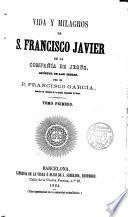 Vida y milagros de S. Francisco Javier de la Compañía de Jesús,Apóstol de las Indias