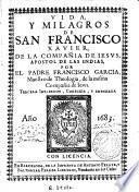 Vida y milagros de San Francisco Xavier, de la Compañia de Iesus, apostol de las Indias