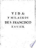 Vida y milagros de San Francisco Xavier, de la Compañia de Iesus ...