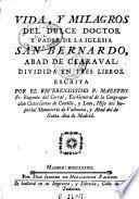 Vida y milagros del dulce doctor y padre de la Iglesia San Bernardo, abad de Claraval