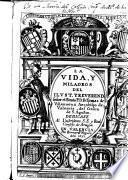 Vida y milagros del Ilustrmo ... Tomas de Villanueva arçobispo de Valencia, del Orden de San Agustin