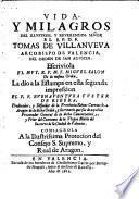 Vida y milagros del ... S. ... Tomas de Villanueva arcobispo di Valencia ... La dio a la estampa en esta segunda impression ... Buenaventura Fuster de Ribera (etc.)