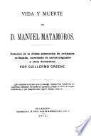 Vida y muerte de d. Manuel Matamoros [tr. from Manuel Matamoros and his fellow-prisoners].