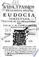 Vida, y passion de la Santa Mantyr Eudocia ...